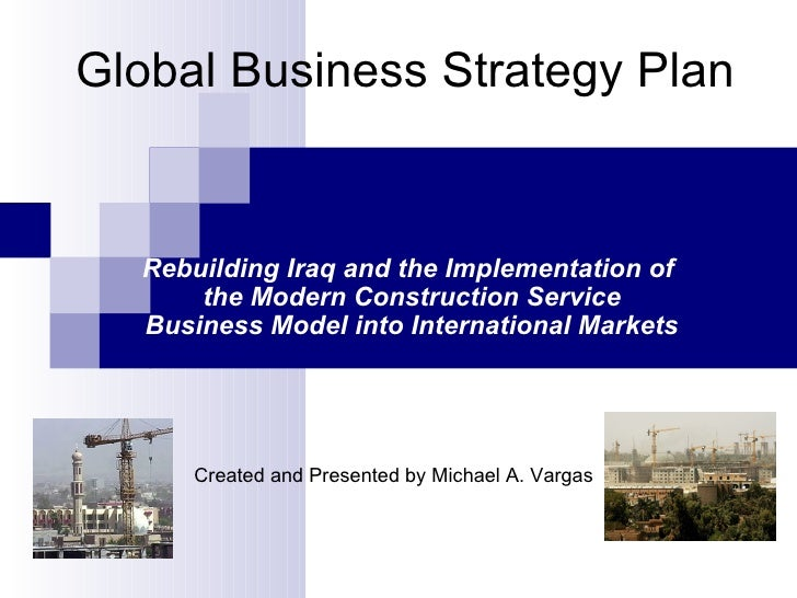 Global Business Strategy Plan Rebuilding Iraq and the Implementation of  the Modern Construction Service Business Model in...
