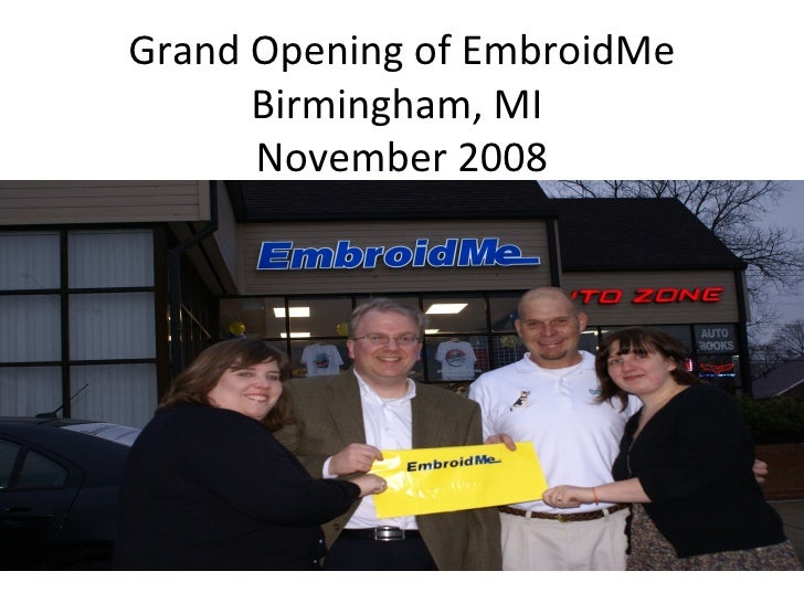 Grand Opening of EmbroidMe Birmingham, MI  November 2008 Under the direction of  Plan Ahead Events