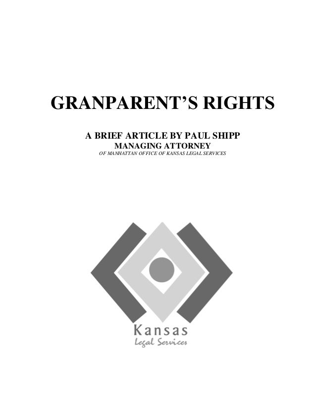 GRANPARENT'S RIGHTS A BRIEF ARTICLE BY PAUL SHIPP MANAGING ATTORNEY OF MANHATTAN OFFICE OF KANSAS LEGAL SERVICES