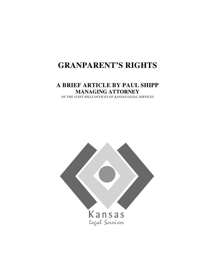 GRANPARENT'S RIGHTS  A BRIEF ARTICLE BY PAUL SHIPP         MANAGING ATTORNEY  OF THE FLINT HILLS OFFICES OF KANSAS LEGAL S...