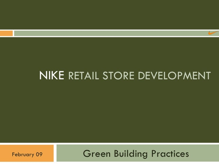 NIKE RETAIL STORE DEVELOPMENT                     Green Building Practices February 09