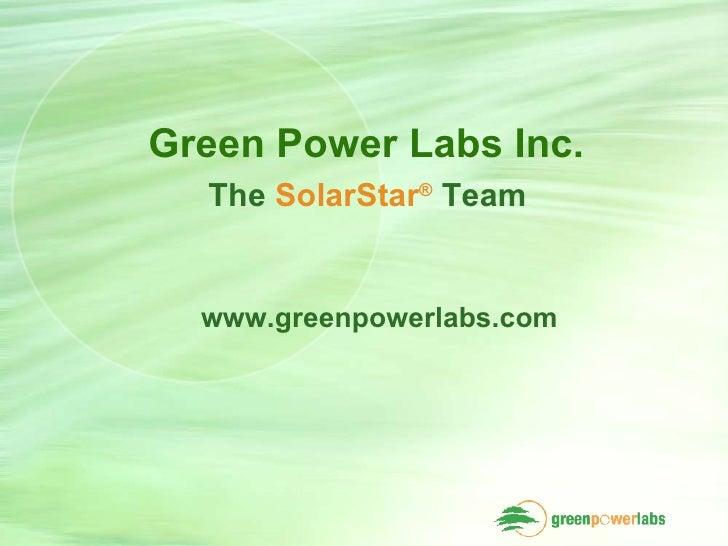 Green Power Labs Inc.  The  SolarStar ®   Team  www.greenpowerlabs.com