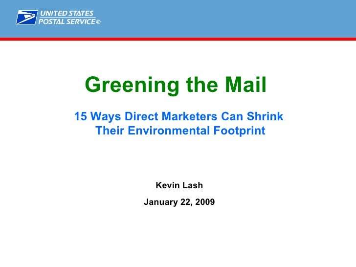Greening the Mail   15 Ways Direct Marketers Can Shrink  Their Environmental Footprint Kevin Lash January 22, 2009