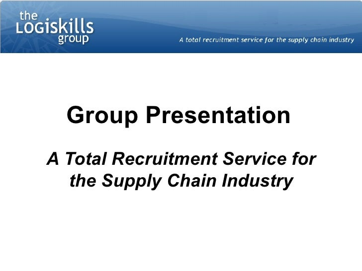 Group Presentation   A Total Recruitment Service for the Supply Chain Industry