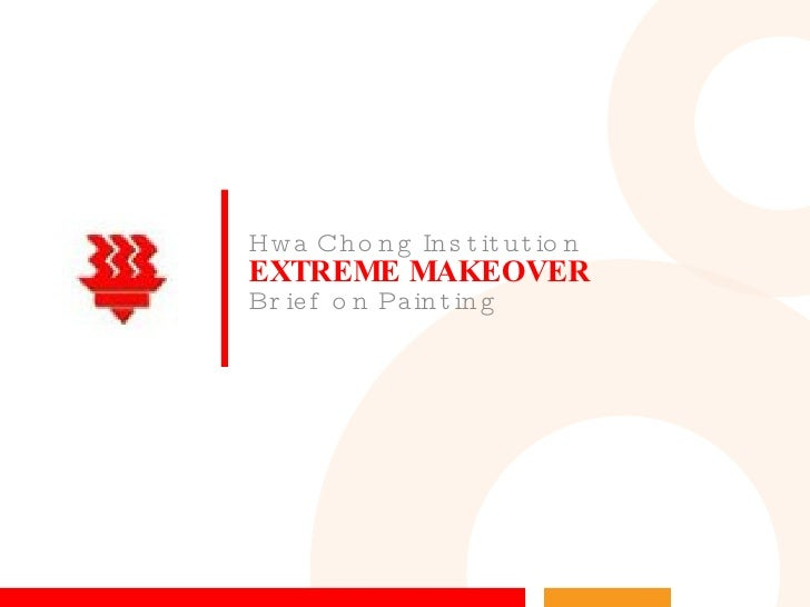 EXTREME MAKEOVER Hwa Chong Institution  Brief on Painting