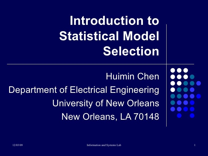 Introduction to Statistical Model Selection Huimin Chen Department of Electrical Engineering University of New Orleans New...