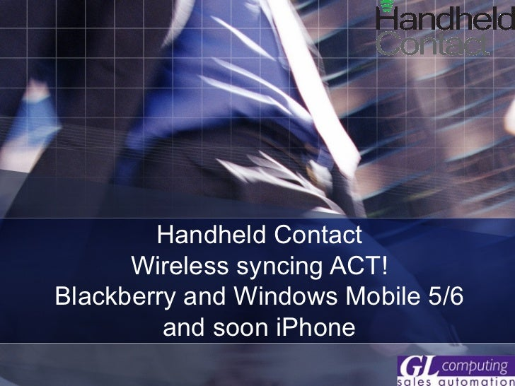 Handheld Contact Wireless syncing ACT! Blackberry and Windows Mobile 5/6 and soon iPhone