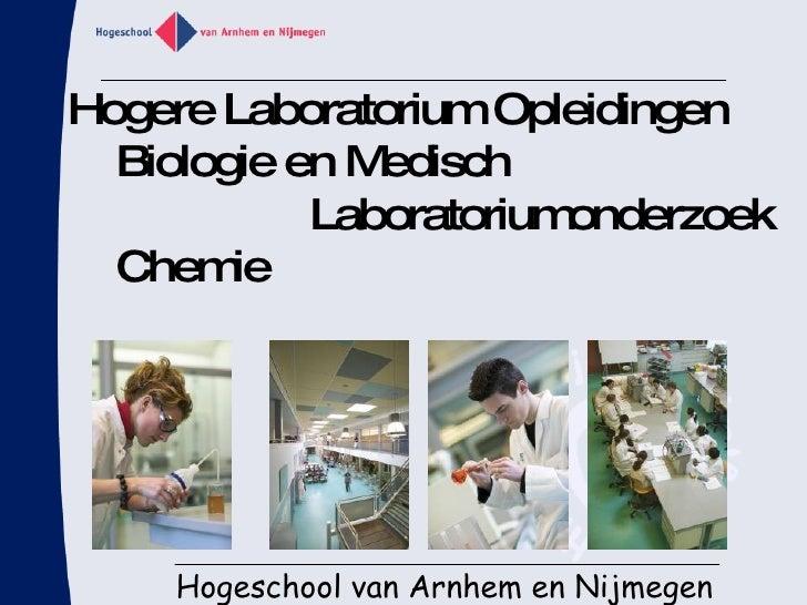 Hogere Laboratorium Opleidingen   Biologie en Medisch    Laboratoriumonderzoek   Chemie Hogeschool van Arnhem en Nijmegen
