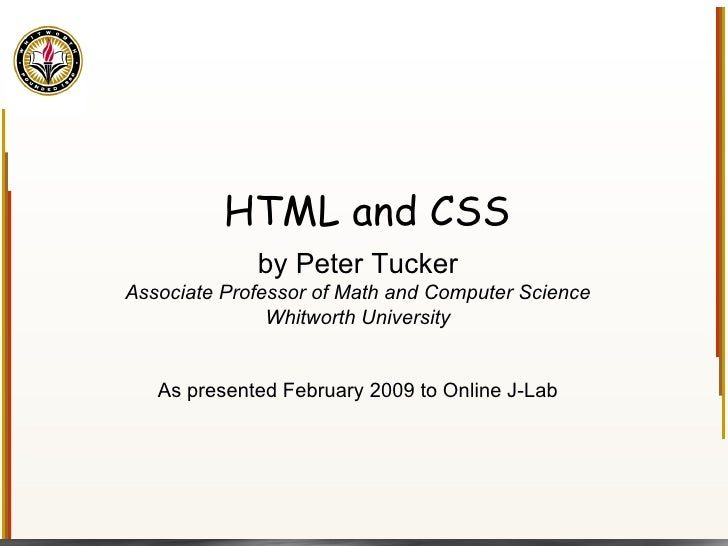 HTML and CSS <ul><li>by Peter Tucker </li></ul><ul><li>Associate Professor of Math and Computer Science </li></ul><ul><li>...
