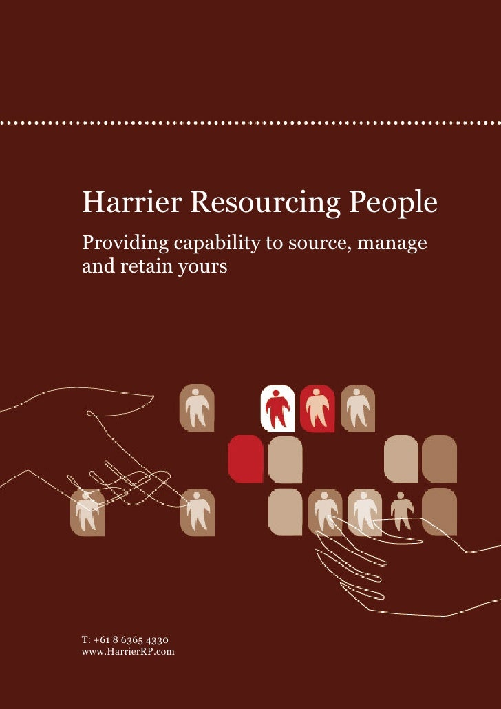 Harrier Resourcing People Providing capability to source, manage and retain yours     T: +61 8 6365 4330 www.HarrierRP.com