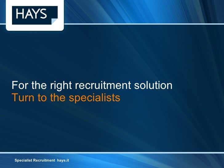 For the right recruitment solution Turn to the specialists Specialist Recruitment  hays.it Specialist Recruitment  hays.it