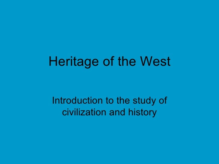 Heritage of the West Introduction to the study of civilization and history