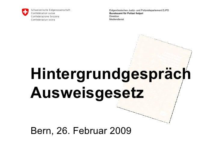 Hintergrundgespräch Ausweisgesetz Bern, 26. Februar 2009