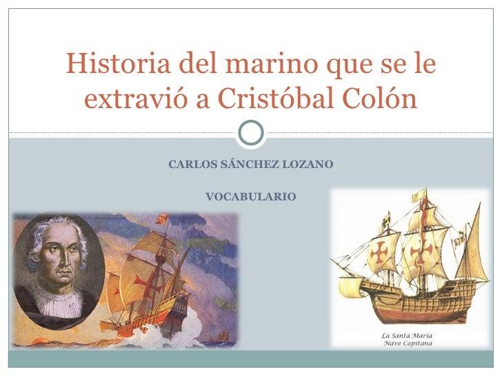 CARLOS SÁNCHEZ LOZANO VOCABULARIO Historia del marino que se le extravió a Cristóbal Colón