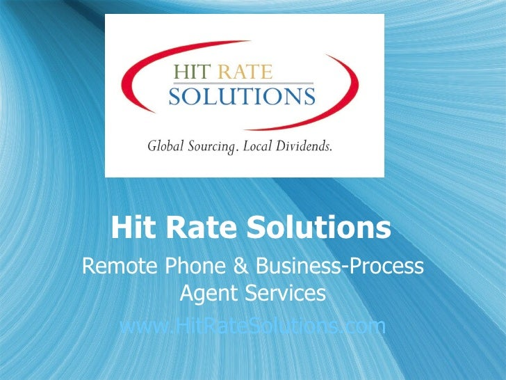Hit Rate Solutions Remote Phone & Business-Process Agent Services www.HitRateSolutions.com