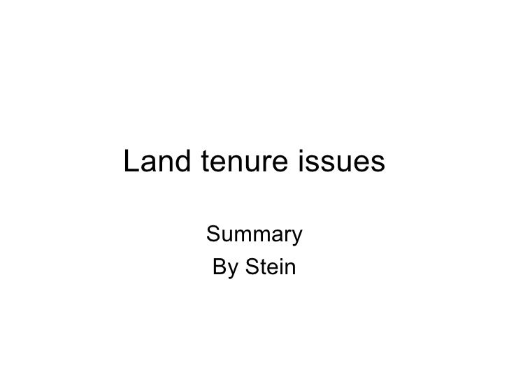 Land tenure issues Summary By Stein