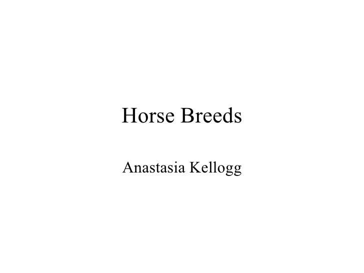 Horse Breeds Anastasia Kellogg