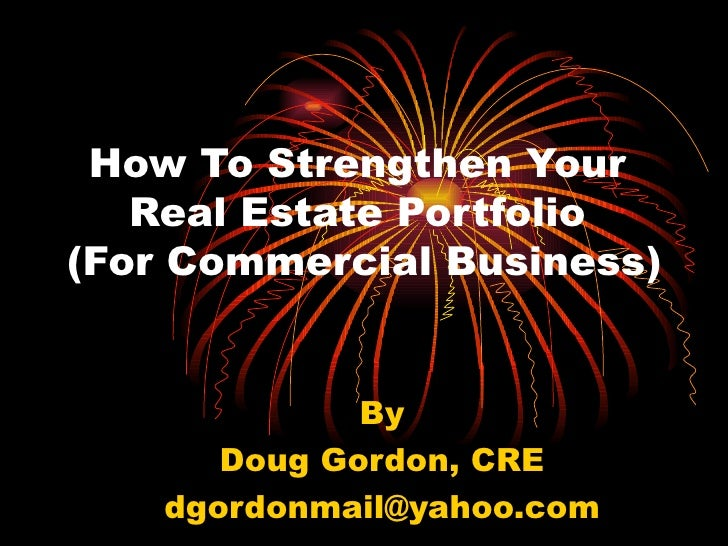 How To Strengthen Your  Real Estate Portfolio  (For Commercial Business) By Doug Gordon, CRE [email_address]