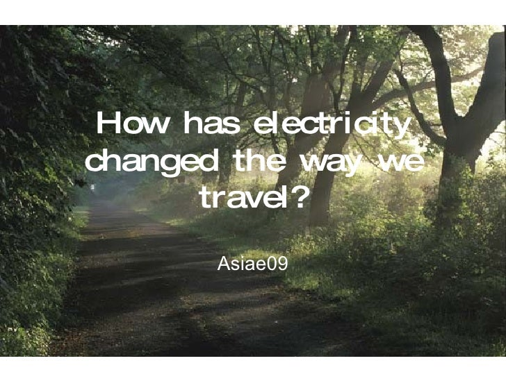How Has Electricity Changed The Way We Travel