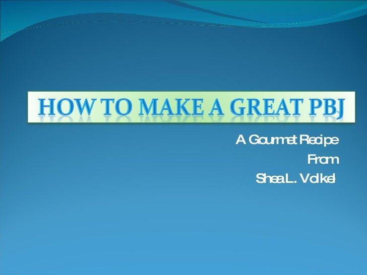 A Gourmet Recipe From Shea L. Volkel