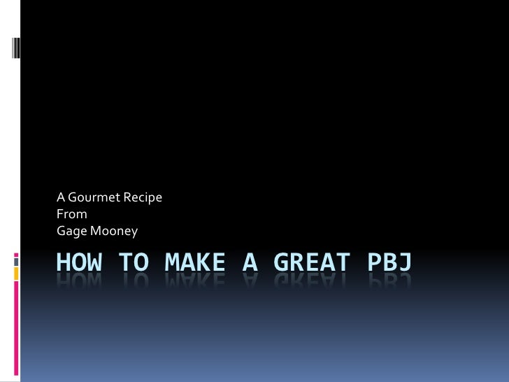 A Gourmet Recipe From Gage Mooney  HOW TO MAKE A GREAT PBJ