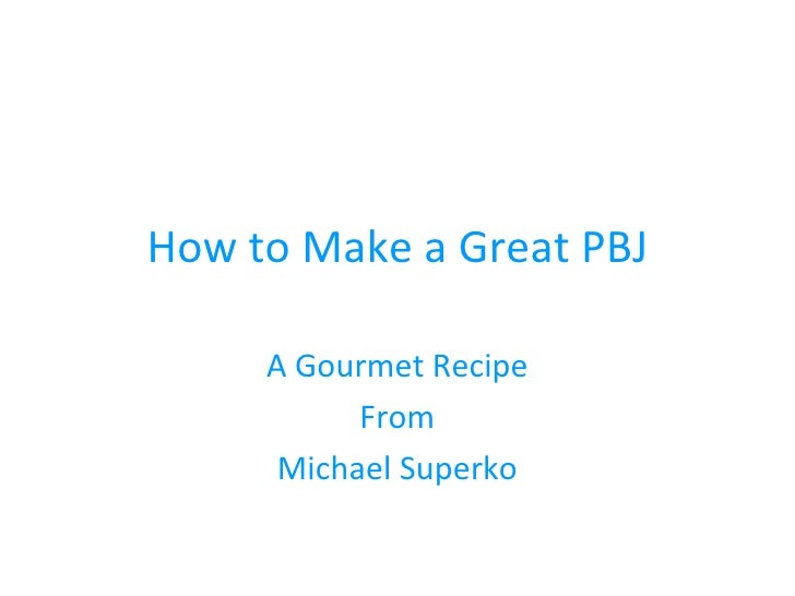 How to Make a Great PBJ A Gourmet Recipe From Michael Superko