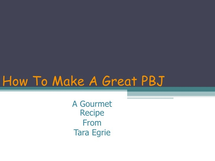How To Make A Great PBJ A Gourmet Recipe From Tara Egrie