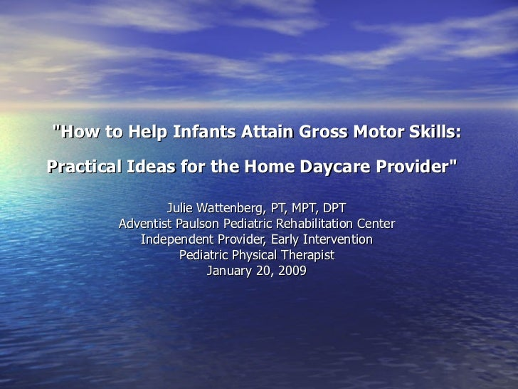 """How to Help Infants Attain Gross Motor Skills: Practical Ideas for the Home Daycare Provider""   Julie Wattenber..."