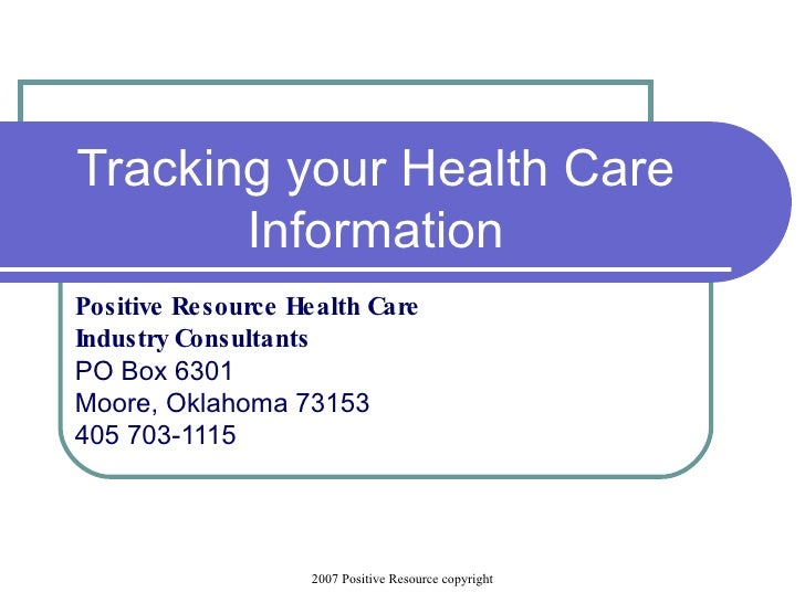 Tracking your Health Care Information Positive Resource Health Care  Industry Consultants PO Box 6301 Moore, Oklahoma 7315...