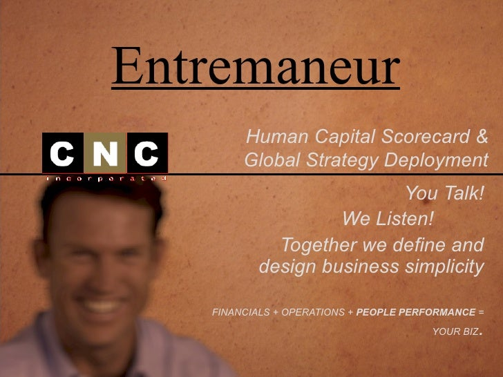 You Talk! We Listen! Together we define and design business simplicity FINANCIALS + OPERATIONS +  PEOPLE PERFORMANCE  = YO...