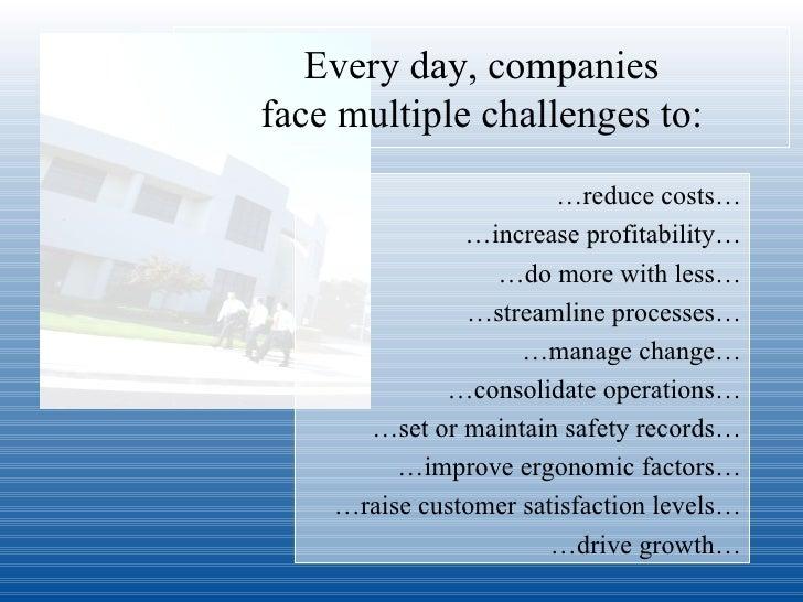 Every day, companies face multiple challenges to: <ul><li>… reduce costs… </li></ul><ul><li>… increase profitability… </li...