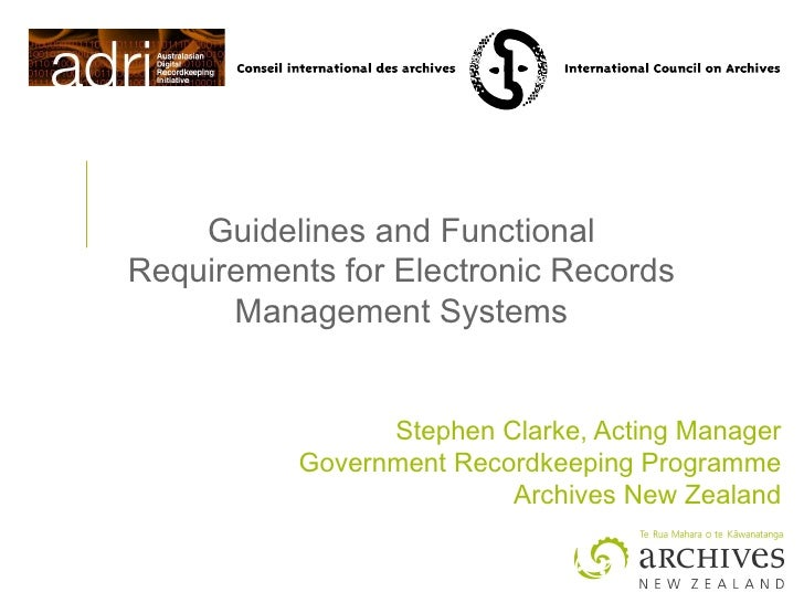 Guidelines and Functional Requirements for Electronic Records Management Systems Stephen Clarke, Acting Manager Government...