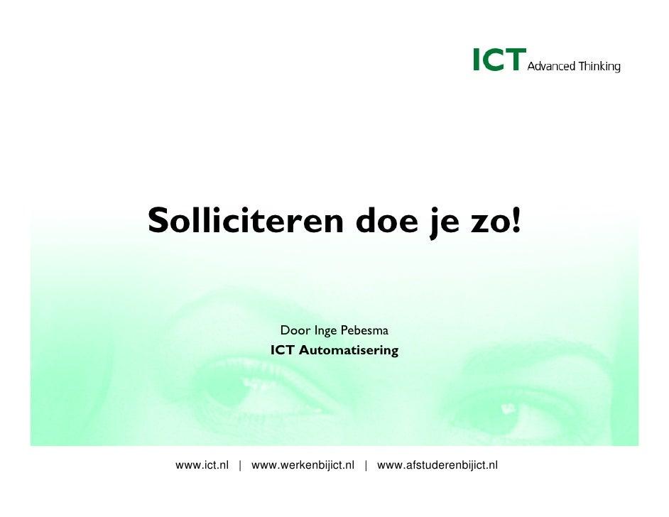 Solliciteren doe je zo!                      Door Inge Pebesma                   ICT Automatisering      www.ict.nl   www....