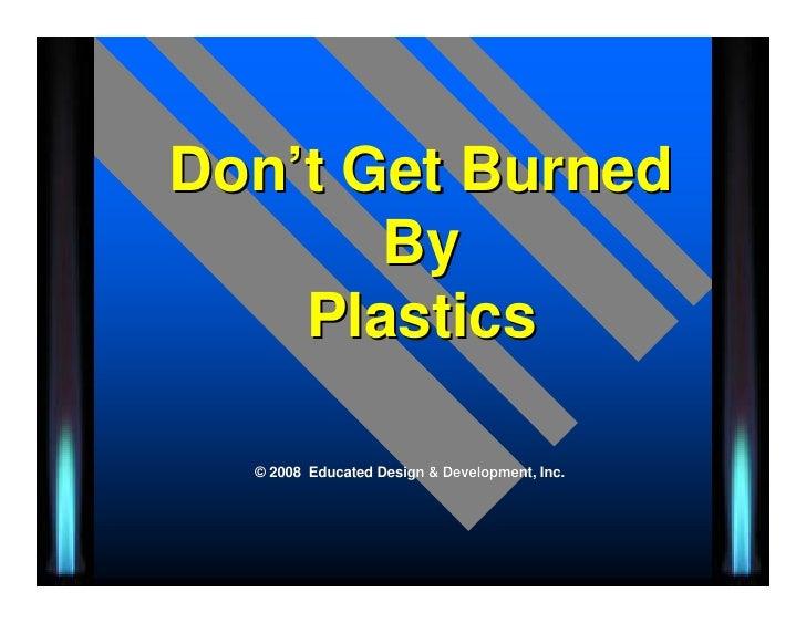 Don't Get Burned        By     Plastics    © 2008 Educated Design & Development, Inc.