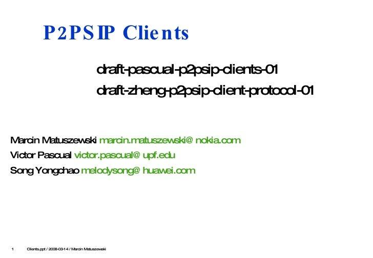 P2PSIP Clients <ul><li>draft-pascual-p2psip-clients-01 </li></ul><ul><li>draft-zheng-p2psip-client-protocol-01 </li></ul><...