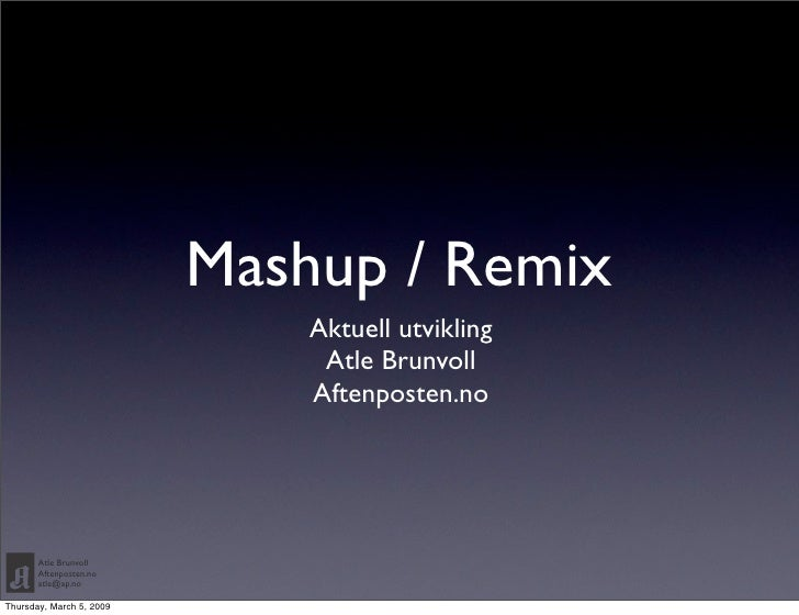 Mashup / Remix                               Aktuell utvikling                                Atle Brunvoll               ...