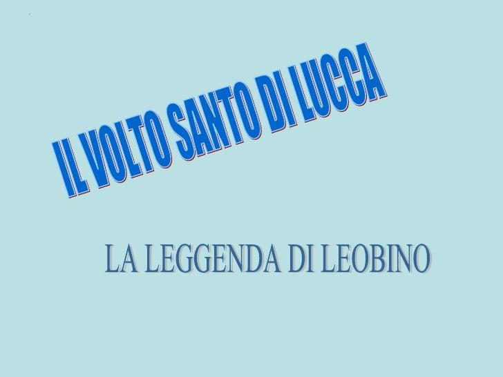 IL VOLTO SANTO DI LUCCA LA LEGGENDA DI LEOBINO
