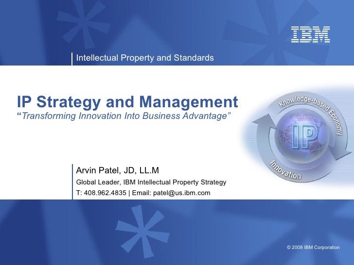 "IP Strategy and Management  "" Transforming Innovation Into Business Advantage"" Arvin Patel, JD, LL.M Global Leader, IBM In..."