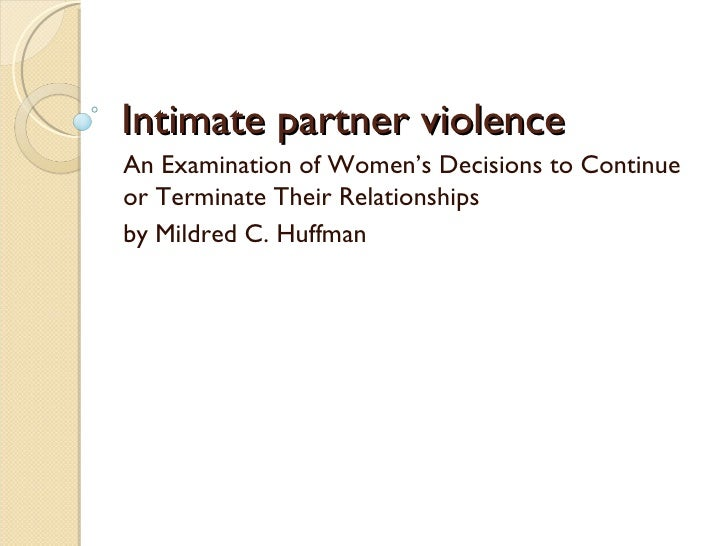 Intimate partner violence  An Examination of Women's Decisions to Continue or Terminate Their Relationships  by Mildred C....