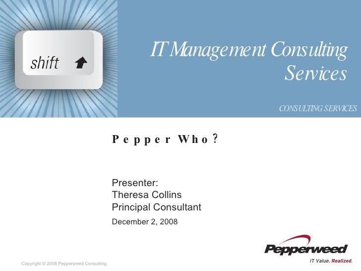 Pepper Who? Presenter: Theresa Collins Principal Consultant December 2, 2008