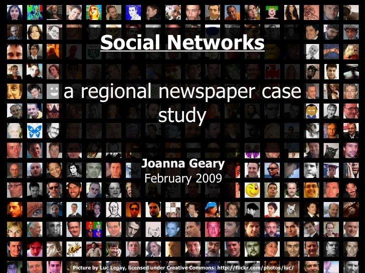 Social Networks a regional newspaper case study Joanna Geary February 2009 Picture by Luc Legay, licensed under Creative C...
