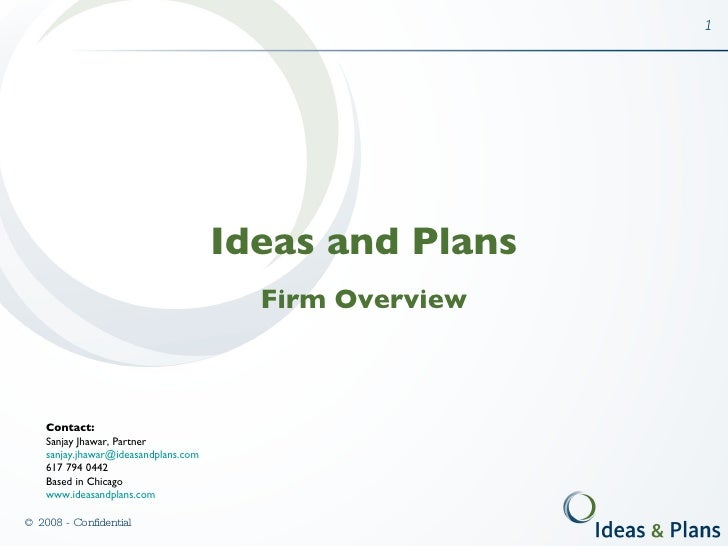 Ideas and Plans Firm Overview Contact: Sanjay Jhawar, Partner [email_address] 617 794 0442 Based in Chicago www.ideasandpl...