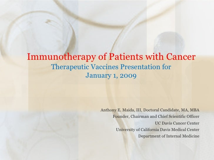 Immunotherapy of Patients with Cancer  Therapeutic Vaccines Presentation for January 1, 2009 Anthony E. Maida, III, Doct...