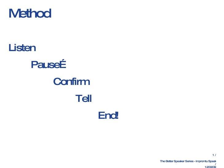Method <ul><li>Listen </li></ul><ul><li>Pause… </li></ul><ul><li>Confirm </li></ul><ul><li>Tell </li></ul><ul><li>End! </l...