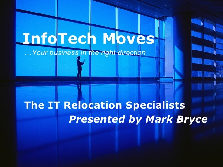 InfoTech Moves The IT Relocation Specialists Presented by Mark Bryce … Your business in the right direction