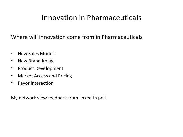 Innovation in Pharmaceuticals <ul><li>Where will innovation come from in Pharmaceuticals </li></ul><ul><li>New Sales Model...