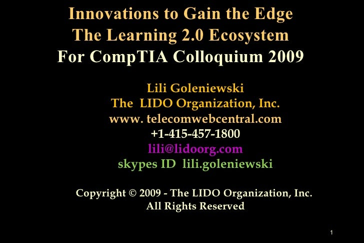 Innovations to Gain the Edge The Learning 2.0 Ecosystem For CompTIA Colloquium 2009 Lili Goleniewski The  LIDO Organizatio...