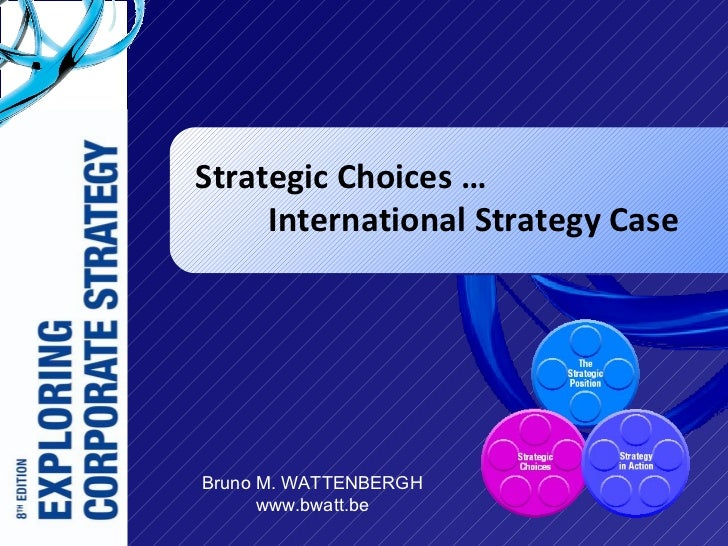 Strategic Choices …	International Strategy Case<br />2010 - Edition<br />Bruno M. WATTENBERGH<br />www.bwatt.be<br />