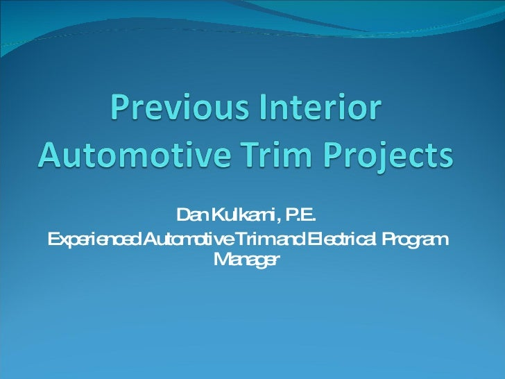 Dan Kulkarni, P.E. Experienced Automotive Trim and Electrical Program Manager