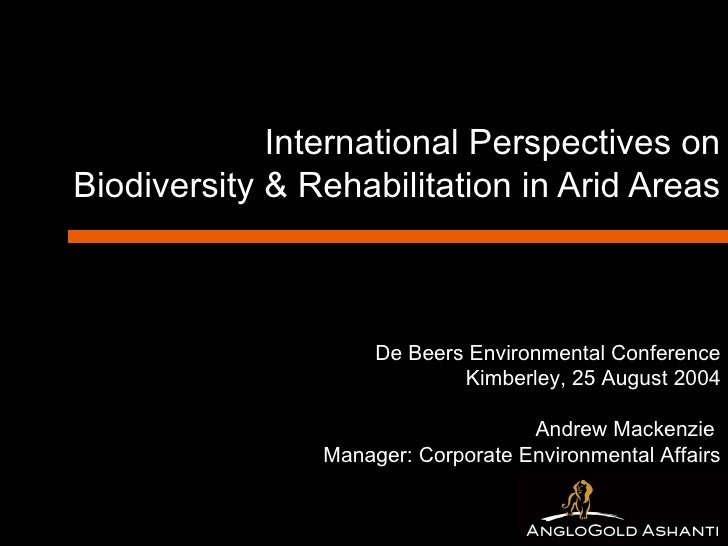 International Perspectives on Biodiversity & Rehabilitation in Arid Areas De Beers Environmental Conference Kimberley, 25 ...